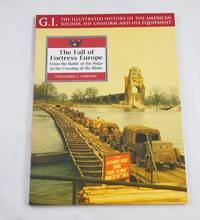 THE FALL OF FORTRESS EUROPE: From the Battle of the Bulge to the Crossing of the Rhine