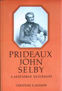 Prideaux John Selby: a gentleman naturalist by  Christine E Jackson - 1st edition - 1992 - from Acanthophyllum Books and Biblio.com