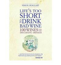Life's Too Short to Drink Bad Wine: 100 Wines for the Discerning Drinker