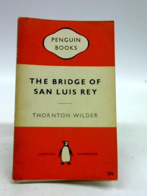 the bridge of san luis rey essay Thornton wilders novel the bridge of san luis rey has been praised as a religious statement, examined for its theological implications, and.