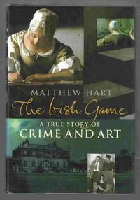 The Irish Game A True Story of Crime and Art