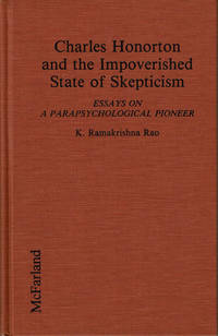 image of CHARLES HONORTON AND THE IMPOVERISHED STATE OF SKEPTICISM: Essays on a Parapsychological Pioneer.