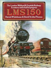 LMS 150: The London Midland & Scottish Railway: a Century and a Half of Progress