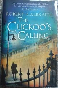 The Cuckoo's Calling (Cormoran Strike) - (Signed First UK edition-First printing – Signed by J.K. Rowling As Robert Galbraith) by Robert Galbraith; J.K.Rowling - Signed First Edition - from Alpha 2 Omega Books (SKU: 8387)