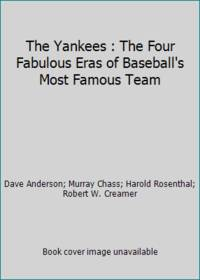 The Yankees : The Four Fabulous Eras of Baseball's Most Famous Team by Dave Anderson; Murray Chass; Harold Rosenthal; Robert W. Creamer - Hardcover - 1980 - from ThriftBooks and Biblio.com