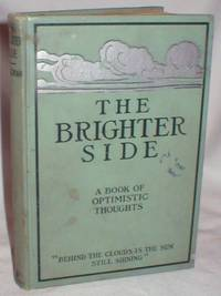 The Brighter Side; A Book of Optimistic Thought by  L. Brent (Ph.D.) Vaughan - First ( No Additional printings) - 1913 - from Dave Shoots, Bookseller and Biblio.com