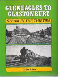 Gleneagles to Glastonbury: Steam in the Thirties