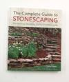 The Complete Guide to Stonescaping Dry-stacking, Mortoring, Pabving & Gardenscaping