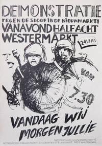 [Poster] Demonstratie Tegen de Sloop in de Nieuwmarkt! Vanavond half acht Westermarkt / Vandaag Wij, Morgen Jullie [Demonstration Against Demolition of Houses in Nieuwmarket...Today It's Our Turn, Tomorrow, Yours]