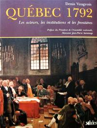 image of Québec 1792. Les acteurs, les institutions et les frontières
