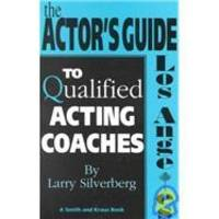 The Actor's Guide to Qualified Acting Coaches: Los Angeles (Career Development Series)