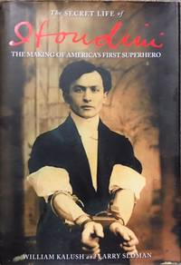 The Secret Life of Houdini. The Making of America's First Superhero.