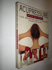 Acupressure Step By Step. The Oriental Way To Health