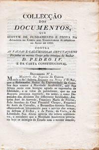 Collecção dos documentos, que servem de fundamento e prova na Apologia do Corpo dos Voluntarios Academicos do Anno de 1826. Contra as falsas e calumniosas imputaçoens Forjadas ao mesmo Corpo pelos inimigos do Senhor D. Pedro IV. e da Carta Constitucional
