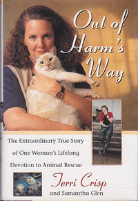 Out of Harm's Way : The Extraordinary True Story of One Woman's Lifelong Devotion of Animal Rescue