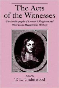 The Acts of the Witnesses : The Autobiography of Lodowick Muggleton and Other Early Muggletonian...
