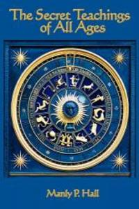 The Secret Teachings of all Ages by Manly P. Hall - Paperback - 2009-03-06 - from Books Express (SKU: 1604590955)