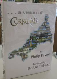A Vision of Cornwall by Philip Payton with a foreword by Sir John Trelawny - Hardcover - First edition - 2002 - from Midway Used and Rare Books (SKU: 55642)