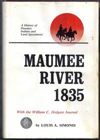 Maumee River 1835 with the William C. Holgate Journal May 16 – June 24, 1835 from Utica, New York to Huntington, Indiana