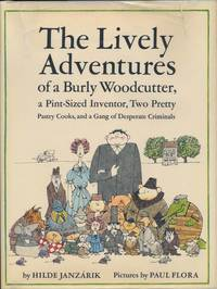 The Lively Adventures of a Burly Woodcutter, a Pint-Sized Inventor, Two Pretty Pastry Cooks, and a Gang of Desperate Criminals.; Illustrations by Paul Flora. Translation by Nina Ignatowicz and F.N. Monjo