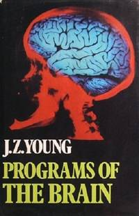 Programs Of The Brain: Based On The Gifford Lectures 1975-7. by Young J. Z - First Edition - 1978 - from Marlowes Books and Biblio.co.uk