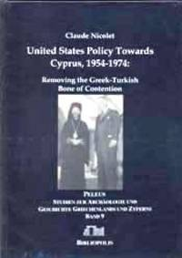 United States Policy towards Cyprus, 1954-1974: Removing the Greek-Turkish Bone of Contention