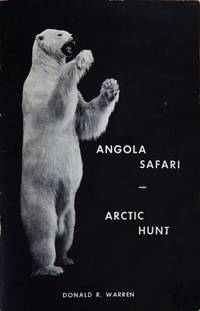 Angola Safari - Arctic Hunt by  Donald Warren - Paperback - First - 1965 - from Trophy Room Books and Biblio.com