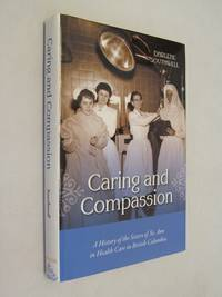 Caring and Compassion  a History of St. Ann in Health Care in British Columbia