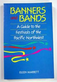 Banners and Bands, A Guide to the Festivals of the Pacific Northwest
