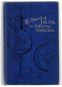 The Sword of Islam or Suffering Armenia: Annals of Turkish Power and the Eastern Question