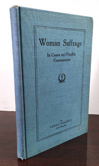 Extremely Unwoke Women's Suffrage Views by a Chicago Italian-American Attorney Woman Suffrage: Its Causes and Possible Consequences