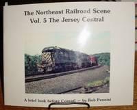 The Northeast Railroad Scene: Vol. 5, the Jersey Central