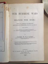 Our Burmese Wars and Relations with Burma: Being an abstract of military and political operations, 1824-25-26, and 1852-53.