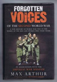 Forgotten Voices of the Second World War: A New History of World War Two in the Words of the Men and Women who were there. In association with the Imperial War Museum