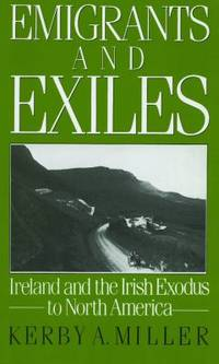 Emigrants and Exiles : Ireland and the Irish Exodus to North America