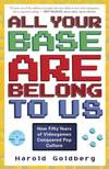 image of All Your Base Are Belong to Us : How Fifty Years of Videogames Conquered Pop Culture