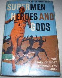 Supermen Heroes and Gods: The Story of Sport Through the Ages by Walter Umminger - Hardcover - 1963 - from Easy Chair Books (SKU: 142847)