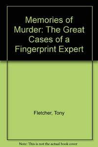 Memories of Murder: The Great Cases of a Fingerprint Expert by  Tony Fletcher - Hardcover - from World of Books Ltd and Biblio.com