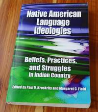 image of Native American Language Ideologies: Beliefs, Practices, and Struggles in Indian Country