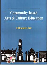 Community-based Arts & Culture Education: A Resource Kit