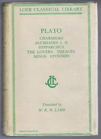 Plato, with an English Translation by translated by W R M Lamb: Charmides, Alcibiades I and II, Hipparchus, The Lovers, Theages, Minos, Epinomis