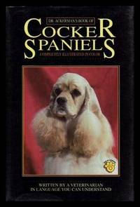 DR ACKERMAN'S BOOK OF COCKER SPANIELS - Written by a Veterinarian in a Language You Can Understand