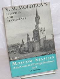 image of V. M. Molotov's speeches and statements made at the Moscow session of the council of foreign ministers March 10 - April 24, 1947