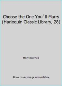 image of Choose the One You`ll Marry (Harlequin Classic Library, 28)