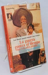 image of La Guerra Contra El Tiempo: Viaje a la selva alzada.  Prologo de Roger Bartra