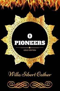 image of O Pioneers : By Willa Cather : Illustrated