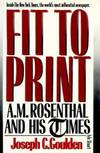 image of Fit to Print : A. M. Rosenthal and His Times