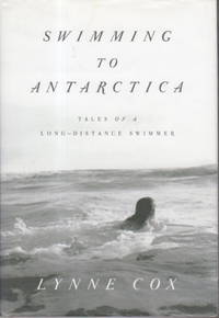 SWIMMING TO ANTARCTICA: Tales of a Long Distance Swimmer.