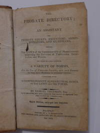 The Probate Directory; or, and assistant to probate courts, executors, administrators, and...