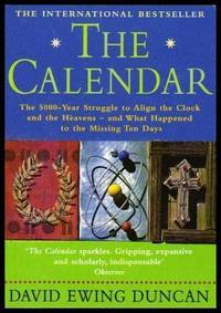 THE CALENDAR - The 5000-year Struggle to Align the Clock and the Heavens - and What Happened to the Missing Ten Days
